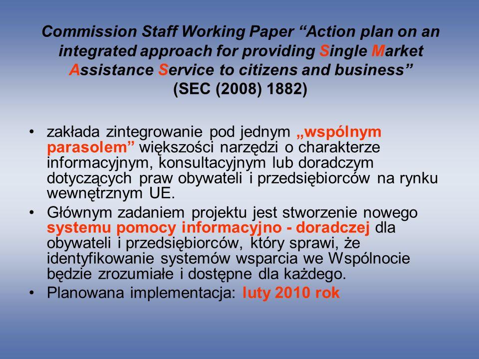 Commission Staff Working Paper Action plan on an integrated approach for providing Single Market Assistance Service to citizens and business (SEC (2008) 1882) zakłada zintegrowanie pod jednym wspólnym parasolem większości narzędzi o charakterze informacyjnym, konsultacyjnym lub doradczym dotyczących praw obywateli i przedsiębiorców na rynku wewnętrznym UE.