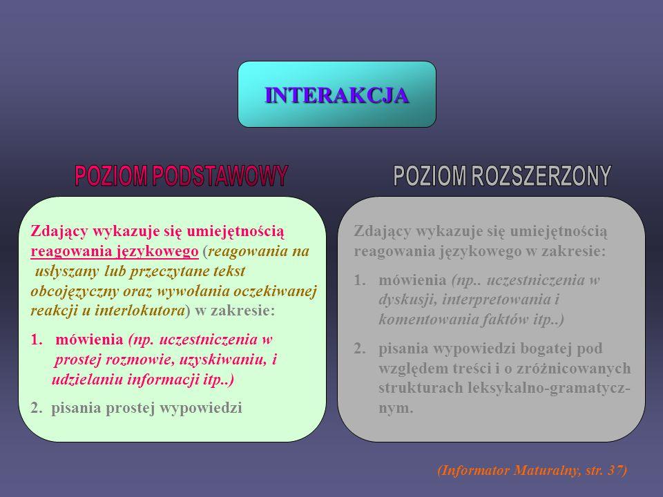 INTERAKCJA Zdający wykazuje się umiejętnością reagowania językowego (reagowania na usłyszany lub przeczytane tekst obcojęzyczny oraz wywołania oczekiw