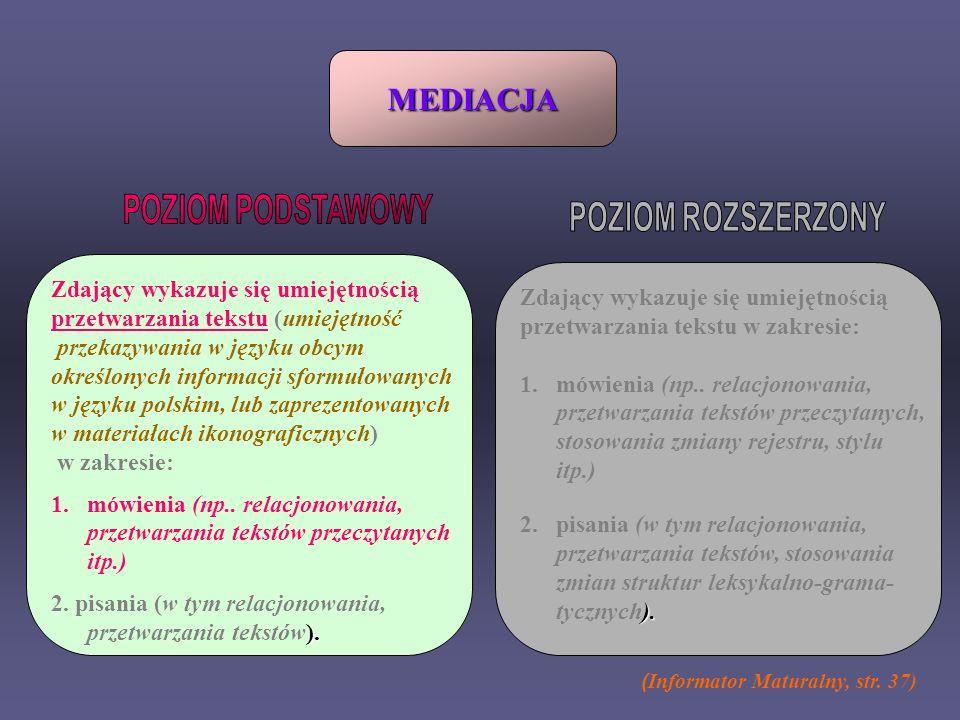 MEDIACJA ( Informator Maturalny, str. 37) Zdający wykazuje się umiejętnością przetwarzania tekstu (umiejętność przekazywania w języku obcym określonyc