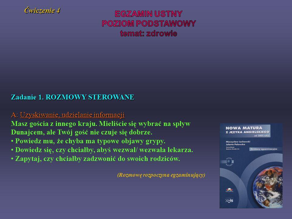Ćwiczenie 4 Zadanie 1. ROZMOWY STEROWANE A: Uzyskiwanie, udzielanie informacji Masz gościa z innego kraju. Mieliście się wybrać na spływ Dunajcem, ale