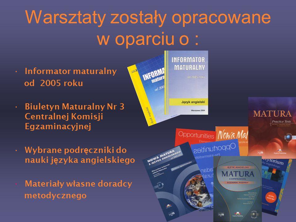 Warsztaty zostały opracowane w oparciu o : Informator maturalny od 2005 roku Biuletyn Maturalny Nr 3 Centralnej Komisji Egzaminacyjnej Wybrane podr ę