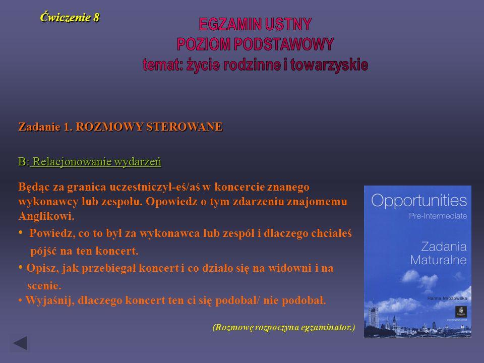 Zadanie 1. ROZMOWY STEROWANE B: Relacjonowanie wydarzeń Będąc za granica uczestniczył-eś/aś w koncercie znanego wykonawcy lub zespołu. Opowiedz o tym