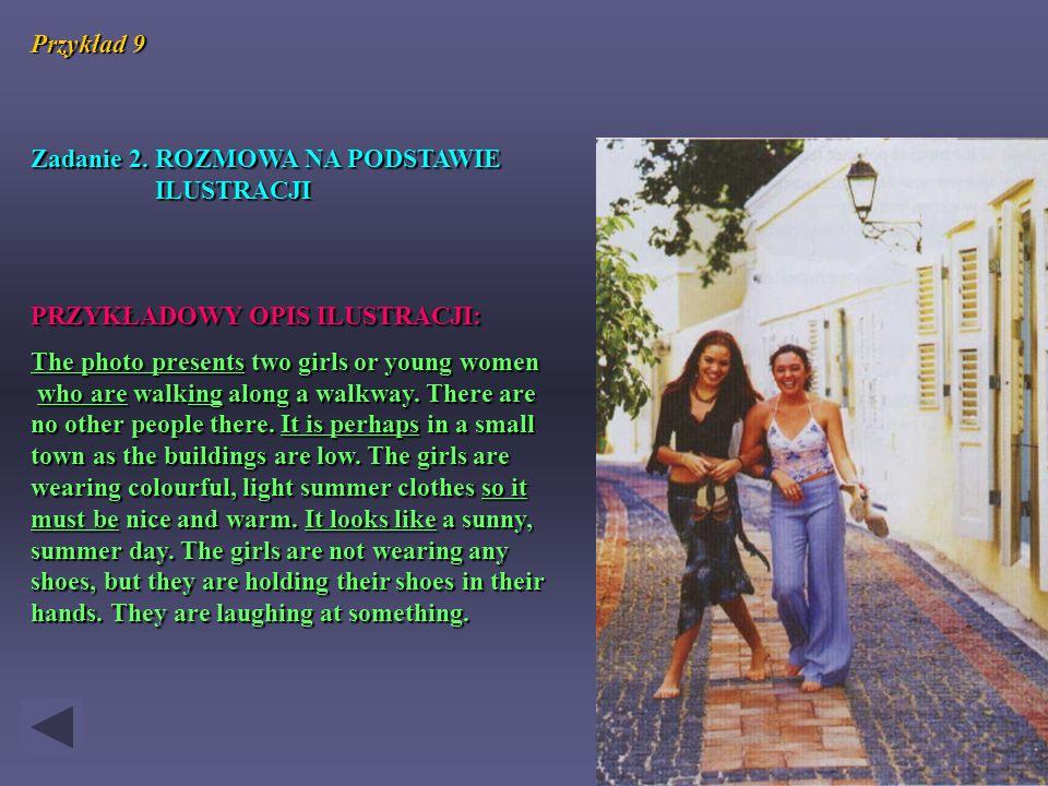 Przykład 9 Zadanie 2. ROZMOWA NA PODSTAWIE ILUSTRACJI PRZYKŁADOWY OPIS ILUSTRACJI: The photo presents two girls or young women who are walking along a