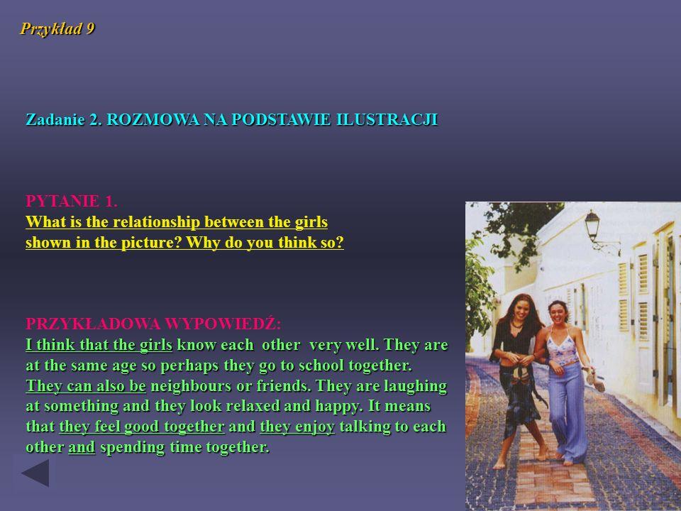 Zadanie 2. ROZMOWA NA PODSTAWIE ILUSTRACJI PYTANIE 1. What is the relationship between the girls shown in the picture? Why do you think so? PRZYKŁADOW