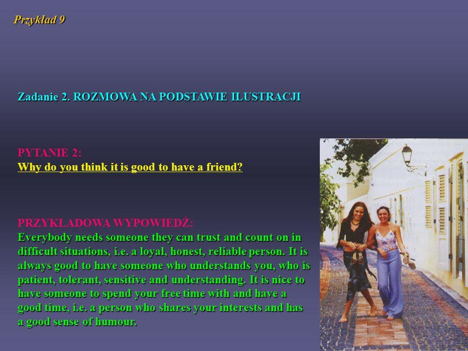 Zadanie 2. ROZMOWA NA PODSTAWIE ILUSTRACJI PYTANIE 2: Why do you think it is good to have a friend? PRZYKŁADOWA WYPOWIEDŹ: Everybody needs someone the