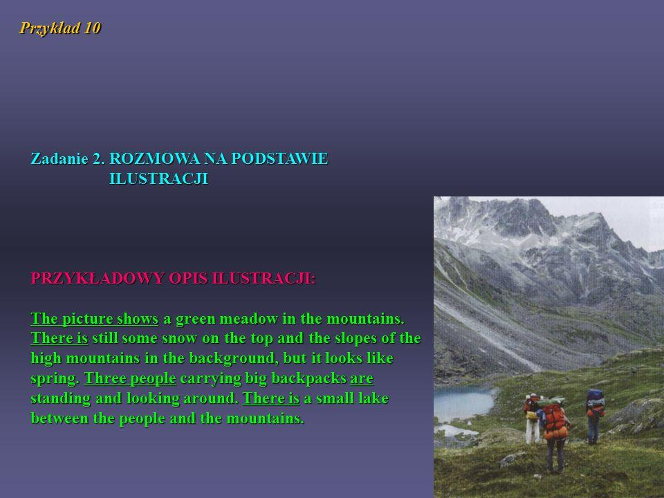 Przykład 10 Zadanie 2. ROZMOWA NA PODSTAWIE ILUSTRACJI PRZYKŁADOWY OPIS ILUSTRACJI: The picture shows a green meadow in the mountains. There is still