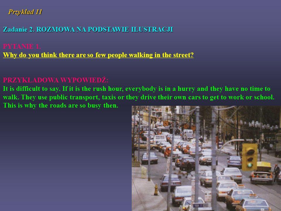 Zadanie 2. ROZMOWA NA PODSTAWIE ILUSTRACJI PYTANIE 1. Why do you think there are so few people walking in the street? PRZYKŁADOWA WYPOWIEDŹ: It is dif