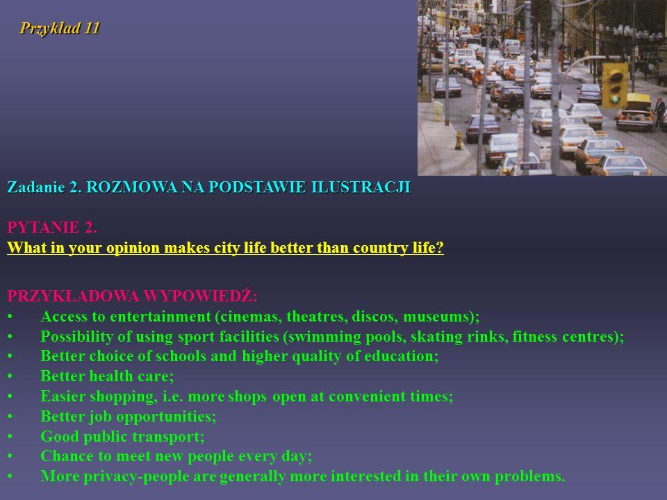 Zadanie 2. ROZMOWA NA PODSTAWIE ILUSTRACJI PYTANIE 2. What in your opinion makes city life better than country life? PRZYKŁADOWA WYPOWIEDŹ: Access to