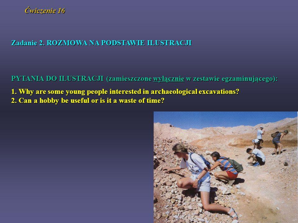Ćwiczenie 16 Zadanie 2. ROZMOWA NA PODSTAWIE ILUSTRACJI PYTANIA DO ILUSTRACJI (zamieszczone wyłącznie w zestawie egzaminującego): 1. Why are some youn