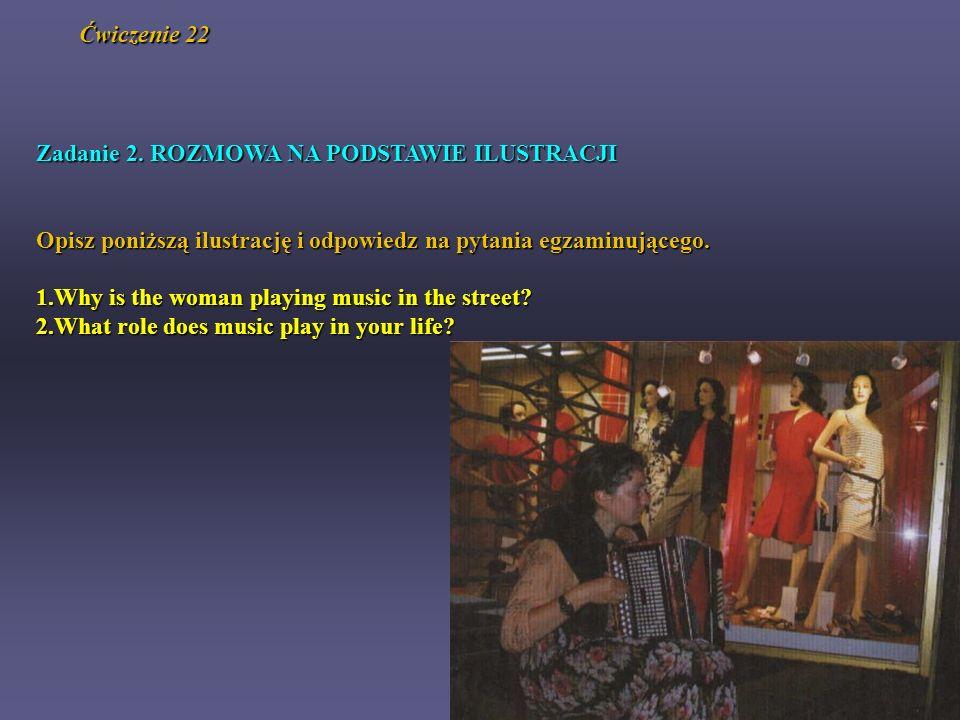 Ćwiczenie 22 Zadanie 2. ROZMOWA NA PODSTAWIE ILUSTRACJI Opisz poniższą ilustrację i odpowiedz na pytania egzaminującego. 1.Why is the woman playing mu