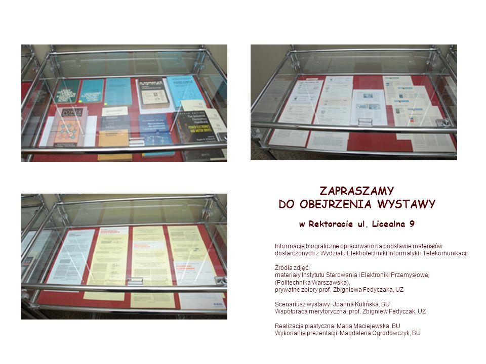 ZAPRASZAMY DO OBEJRZENIA WYSTAWY w Rektoracie ul. Licealna 9 Informacje biograficzne opracowano na podstawie materiałów dostarczonych z Wydziału Elekt