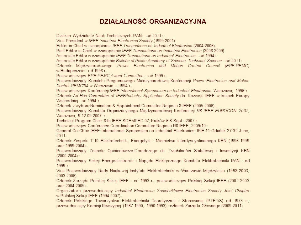 DZIAŁALNOŚĆ ORGANIZACYJNA Dziekan Wydziału IV Nauk Technicznych PAN – od 2011 r. Vice-President w IEEE Industrial Electronics Society (1999-2001). Edi