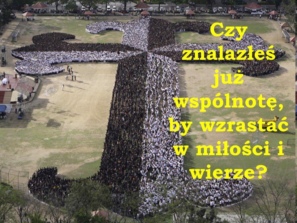 Opracował ks. Marcin Kozyra SDB Czy znalazłeś już wspólnotę, by wzrastać w miłości i wierze?