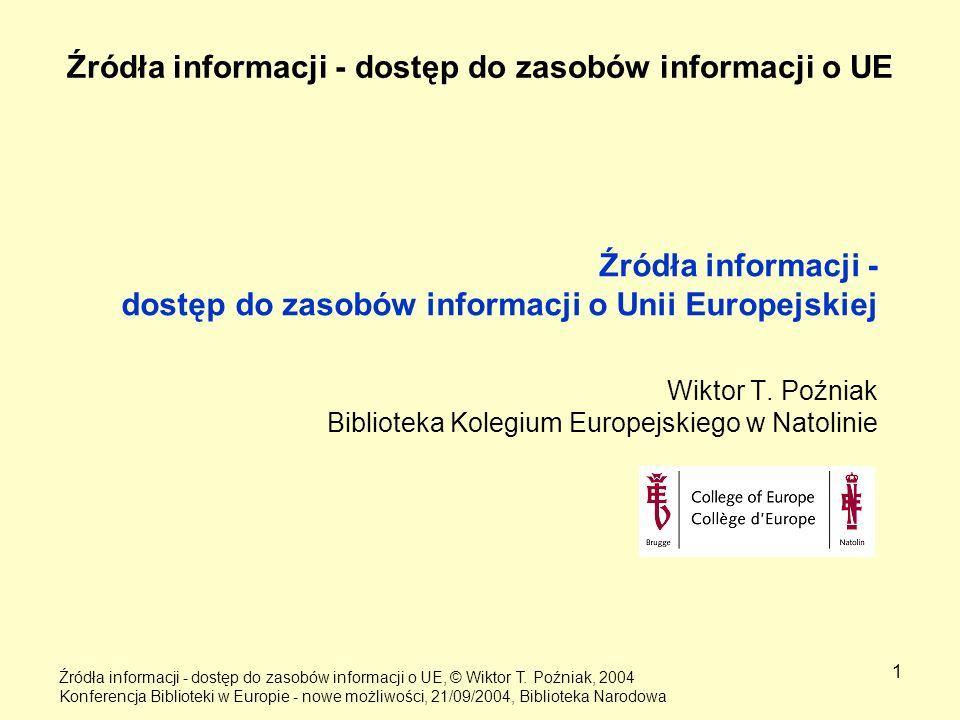 1 Źródła informacji - dostęp do zasobów informacji o UE Źródła informacji - dostęp do zasobów informacji o Unii Europejskiej Wiktor T. Poźniak Bibliot