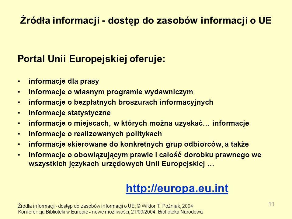 11 Źródła informacji - dostęp do zasobów informacji o UE Portal Unii Europejskiej oferuje: informacje dla prasy informacje o własnym programie wydawni