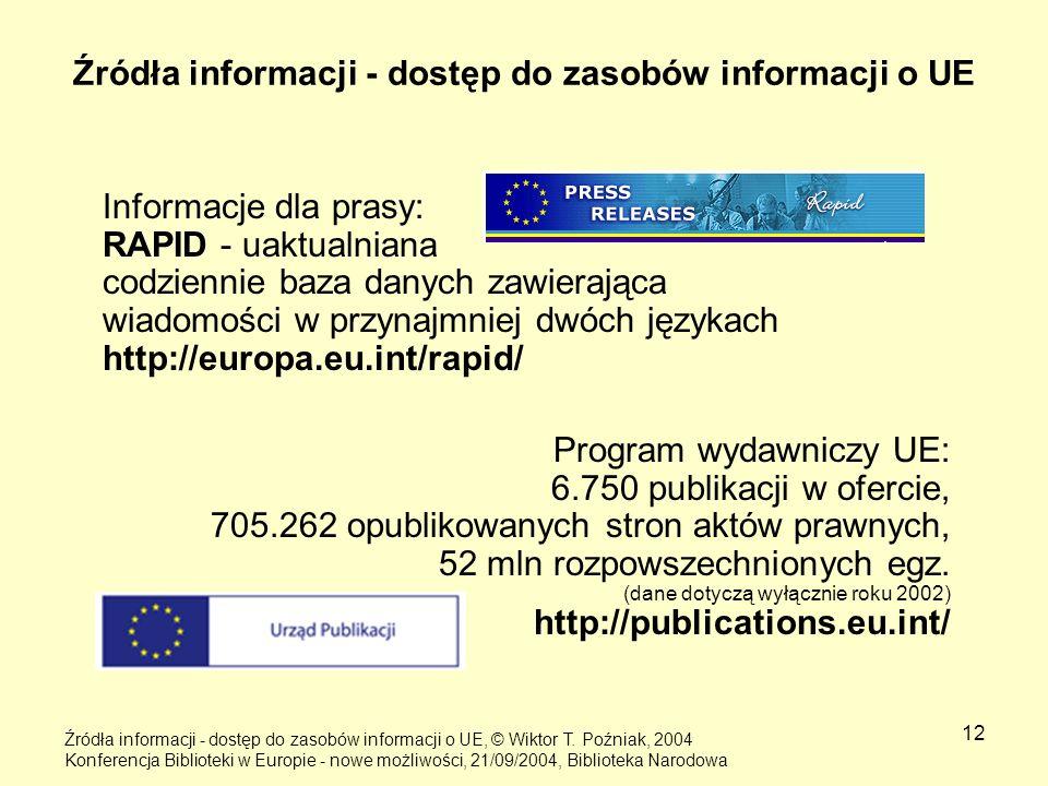 12 Źródła informacji - dostęp do zasobów informacji o UE Informacje dla prasy: RAPID - uaktualniana codziennie baza danych zawierająca wiadomości w pr