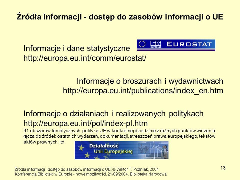 13 Źródła informacji - dostęp do zasobów informacji o UE Informacje i dane statystyczne http://europa.eu.int/comm/eurostat/ Informacje o broszurach i