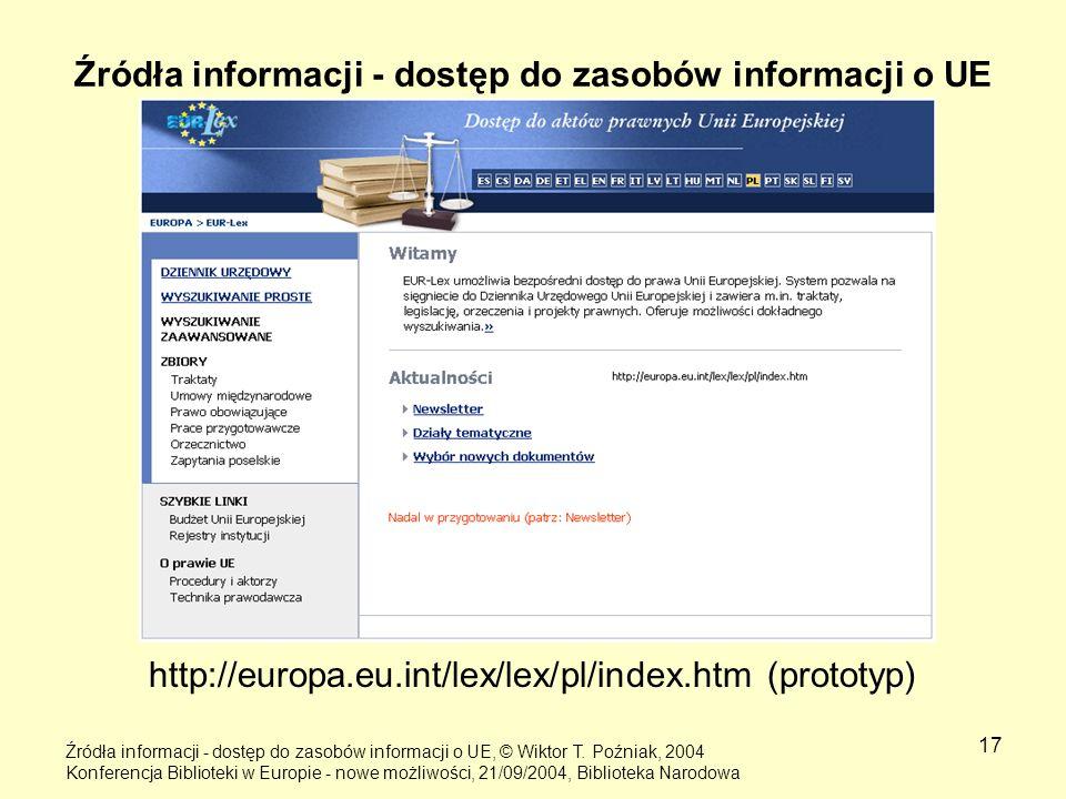 17 Źródła informacji - dostęp do zasobów informacji o UE http://europa.eu.int/lex/lex/pl/index.htm (prototyp) Źródła informacji - dostęp do zasobów in