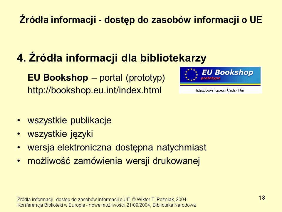 18 Źródła informacji - dostęp do zasobów informacji o UE 4. Źródła informacji dla bibliotekarzy EU Bookshop – portal (prototyp) http://bookshop.eu.int