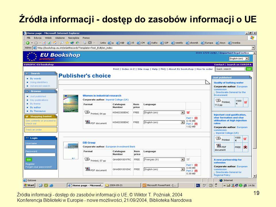 19 Źródła informacji - dostęp do zasobów informacji o UE Źródła informacji - dostęp do zasobów informacji o UE, © Wiktor T. Poźniak, 2004 Konferencja