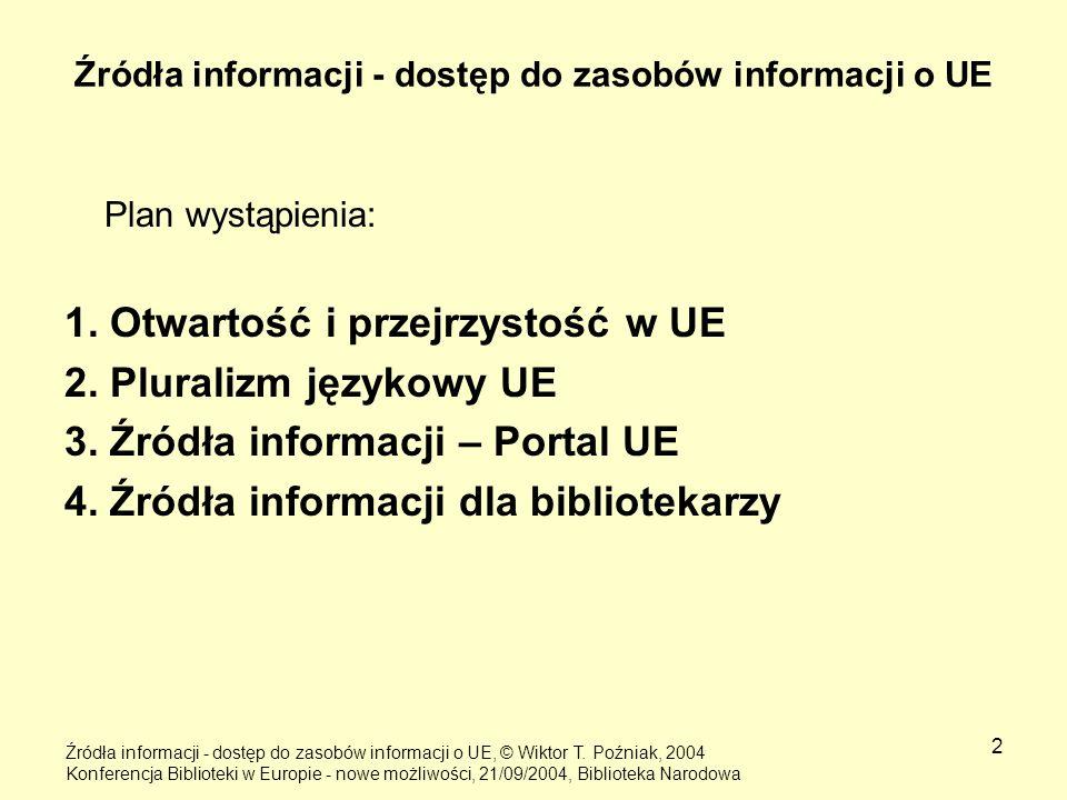 2 Źródła informacji - dostęp do zasobów informacji o UE Plan wystąpienia: 1. Otwartość i przejrzystość w UE 2. Pluralizm językowy UE 3. Źródła informa