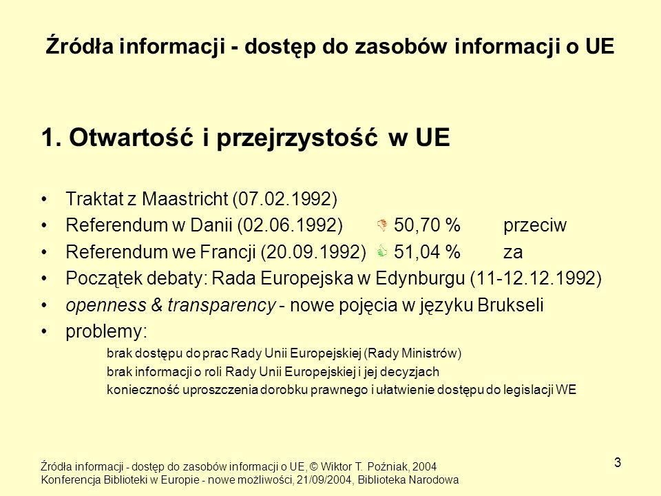 3 Źródła informacji - dostęp do zasobów informacji o UE 1. Otwartość i przejrzystość w UE Traktat z Maastricht (07.02.1992) Referendum w Danii (02.06.