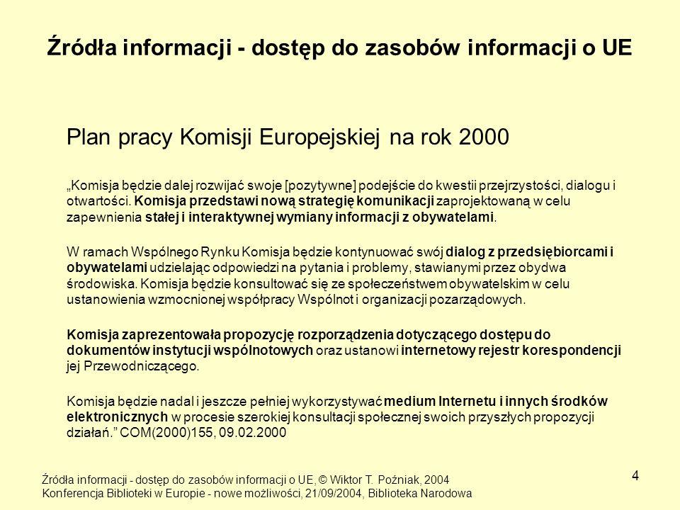 4 Źródła informacji - dostęp do zasobów informacji o UE Plan pracy Komisji Europejskiej na rok 2000 Komisja będzie dalej rozwijać swoje [pozytywne] po