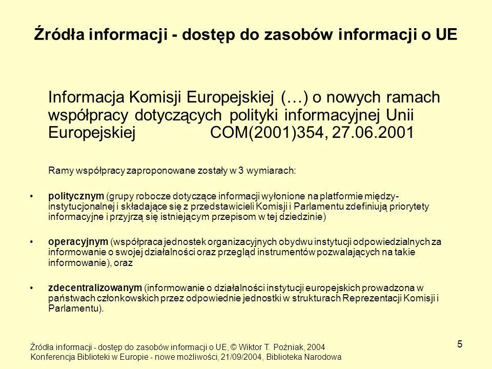 5 Źródła informacji - dostęp do zasobów informacji o UE Informacja Komisji Europejskiej (…) o nowych ramach współpracy dotyczących polityki informacyj