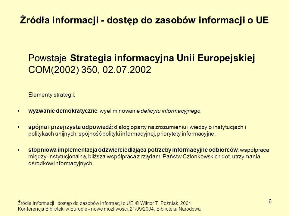 6 Źródła informacji - dostęp do zasobów informacji o UE Powstaje Strategia informacyjna Unii Europejskiej COM(2002) 350, 02.07.2002 Elementy strategii