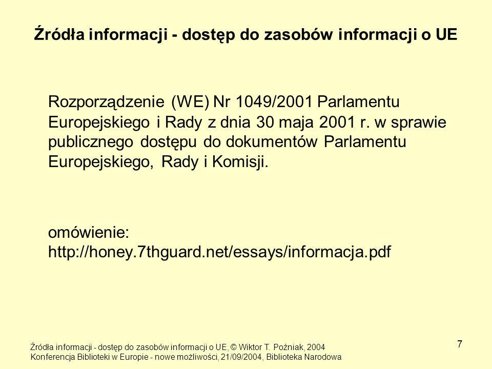 7 Źródła informacji - dostęp do zasobów informacji o UE Rozporządzenie (WE) Nr 1049/2001 Parlamentu Europejskiego i Rady z dnia 30 maja 2001 r. w spra