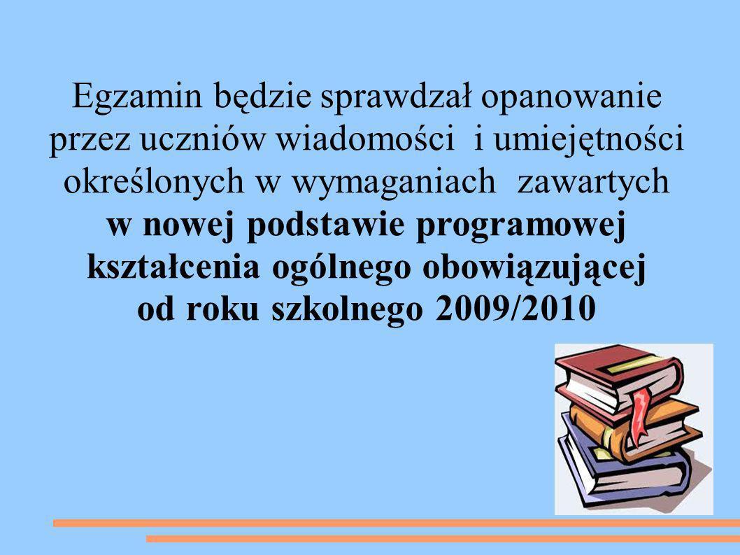 Egzamin będzie sprawdzał opanowanie przez uczniów wiadomości i umiejętności określonych w wymaganiach zawartych w nowej podstawie programowej kształce