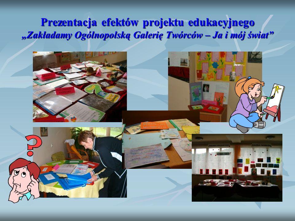 Prezentacja efektów projektu edukacyjnego Zakładamy Ogólnopolską Galerię Twórców – Ja i mój świat