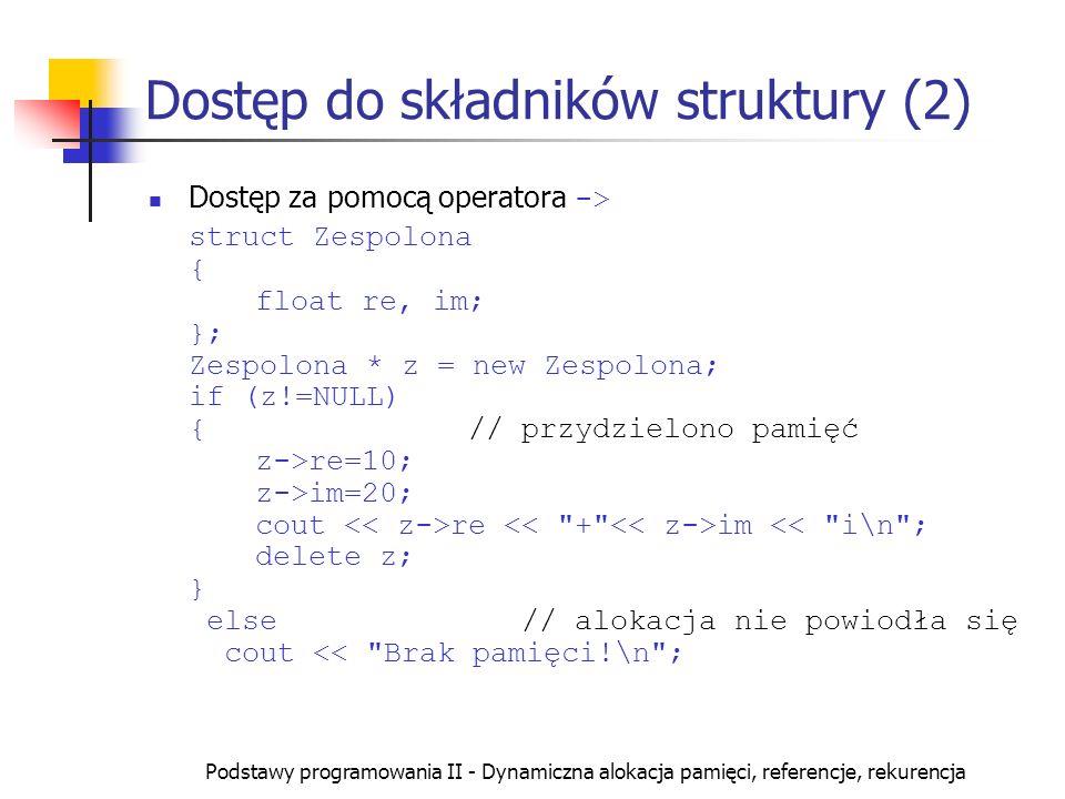 Podstawy programowania II - Dynamiczna alokacja pamięci, referencje, rekurencja Dostęp do składników struktury (2) Dostęp za pomocą operatora -> struc