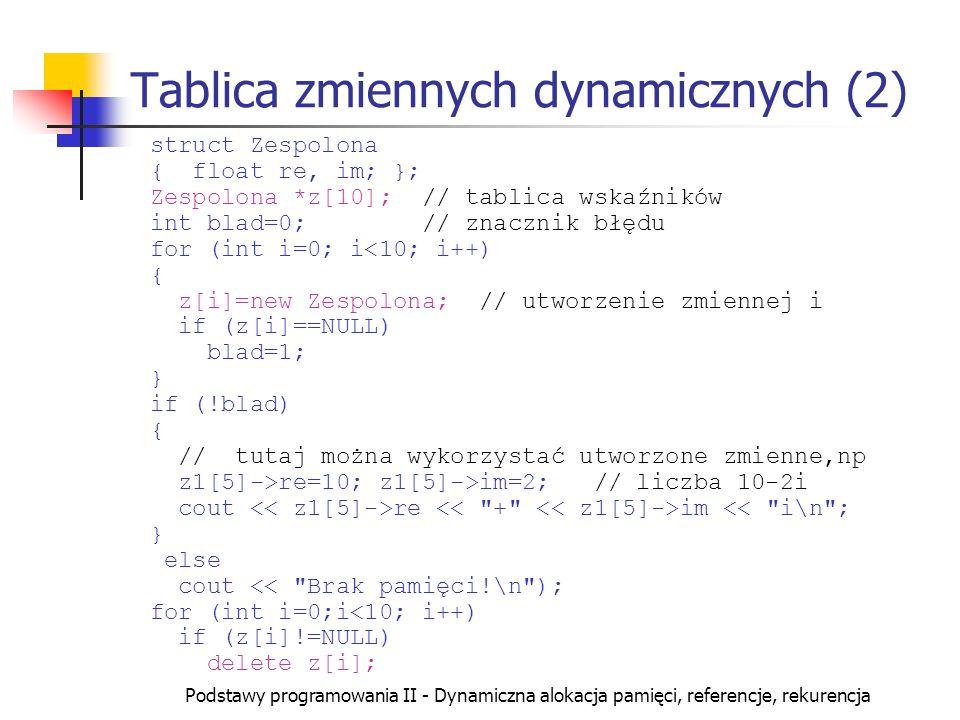 Podstawy programowania II - Dynamiczna alokacja pamięci, referencje, rekurencja Tablica zmiennych dynamicznych (2) struct Zespolona { float re, im; };
