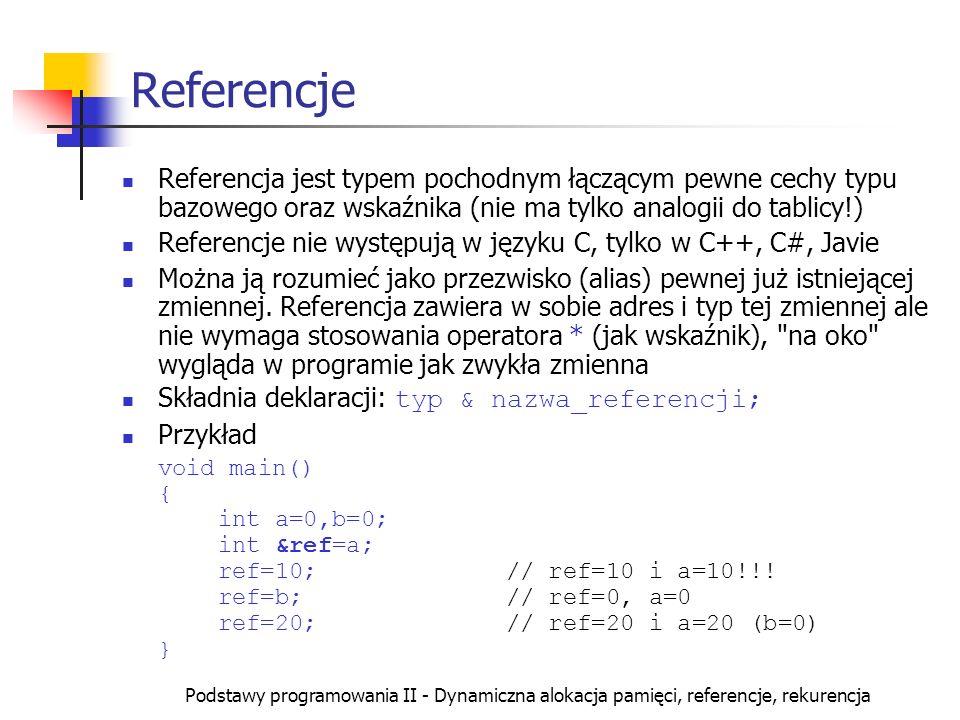 Podstawy programowania II - Dynamiczna alokacja pamięci, referencje, rekurencja Referencje Referencja jest typem pochodnym łączącym pewne cechy typu b