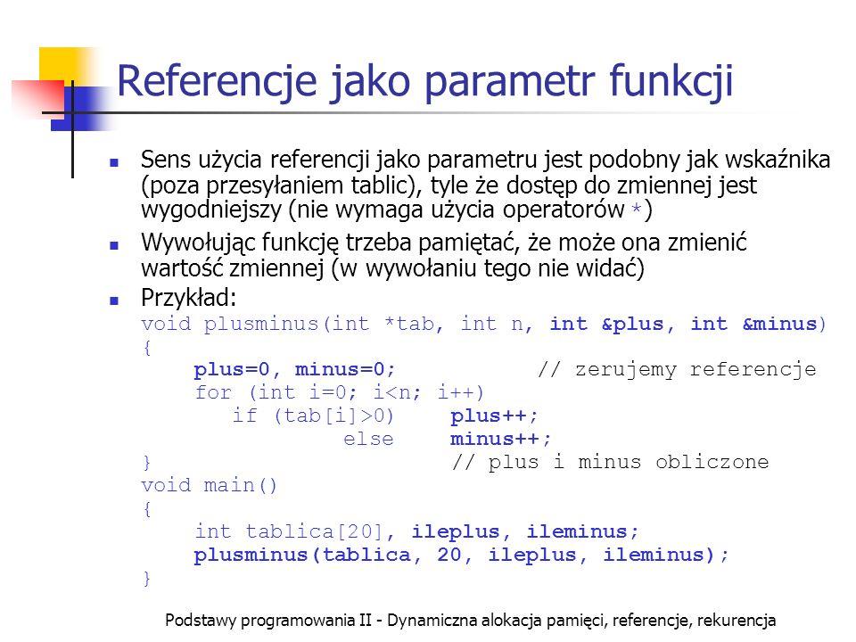 Podstawy programowania II - Dynamiczna alokacja pamięci, referencje, rekurencja Referencje jako parametr funkcji Sens użycia referencji jako parametru