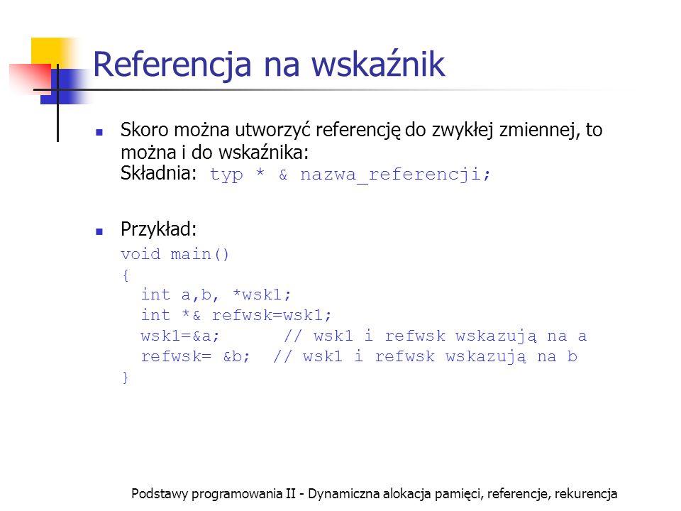 Podstawy programowania II - Dynamiczna alokacja pamięci, referencje, rekurencja Referencja na wskaźnik Skoro można utworzyć referencję do zwykłej zmie