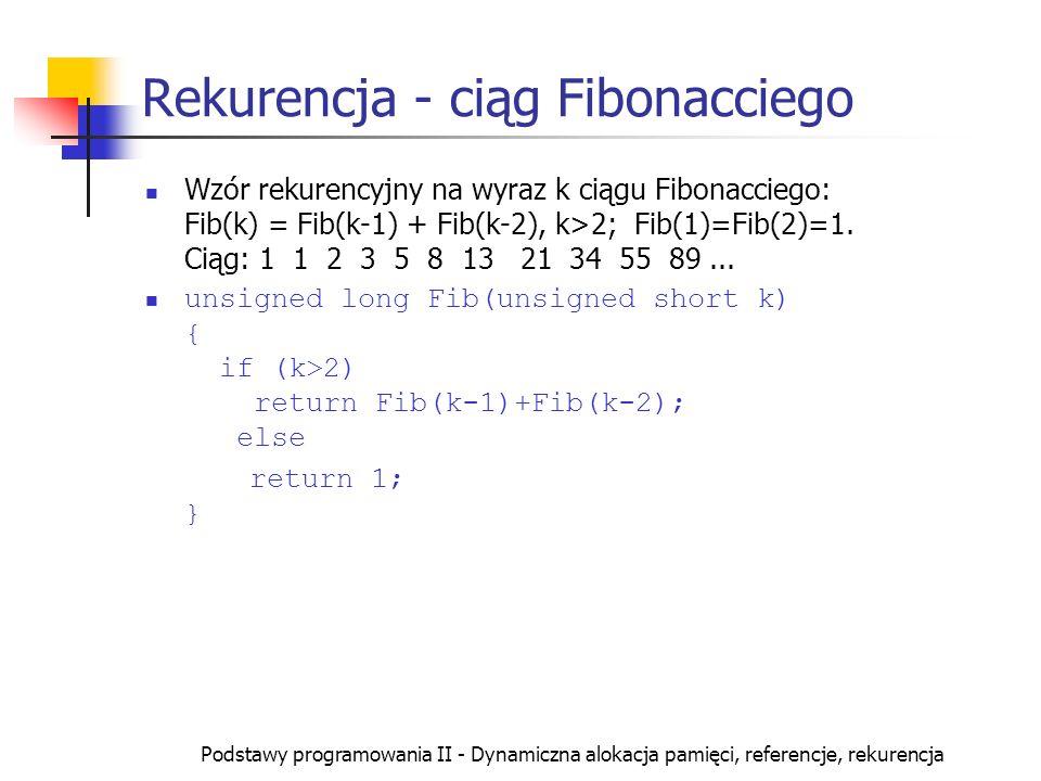 Podstawy programowania II - Dynamiczna alokacja pamięci, referencje, rekurencja Rekurencja - ciąg Fibonacciego Wzór rekurencyjny na wyraz k ciągu Fibo