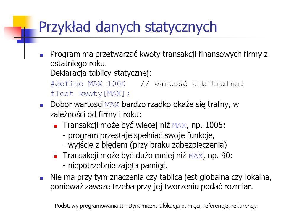 Podstawy programowania II - Dynamiczna alokacja pamięci, referencje, rekurencja Przykład danych statycznych Program ma przetwarzać kwoty transakcji fi