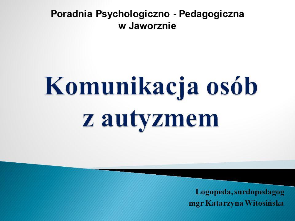Logopeda, surdopedagog mgr Katarzyna Witosińska Poradnia Psychologiczno - Pedagogiczna w Jaworznie