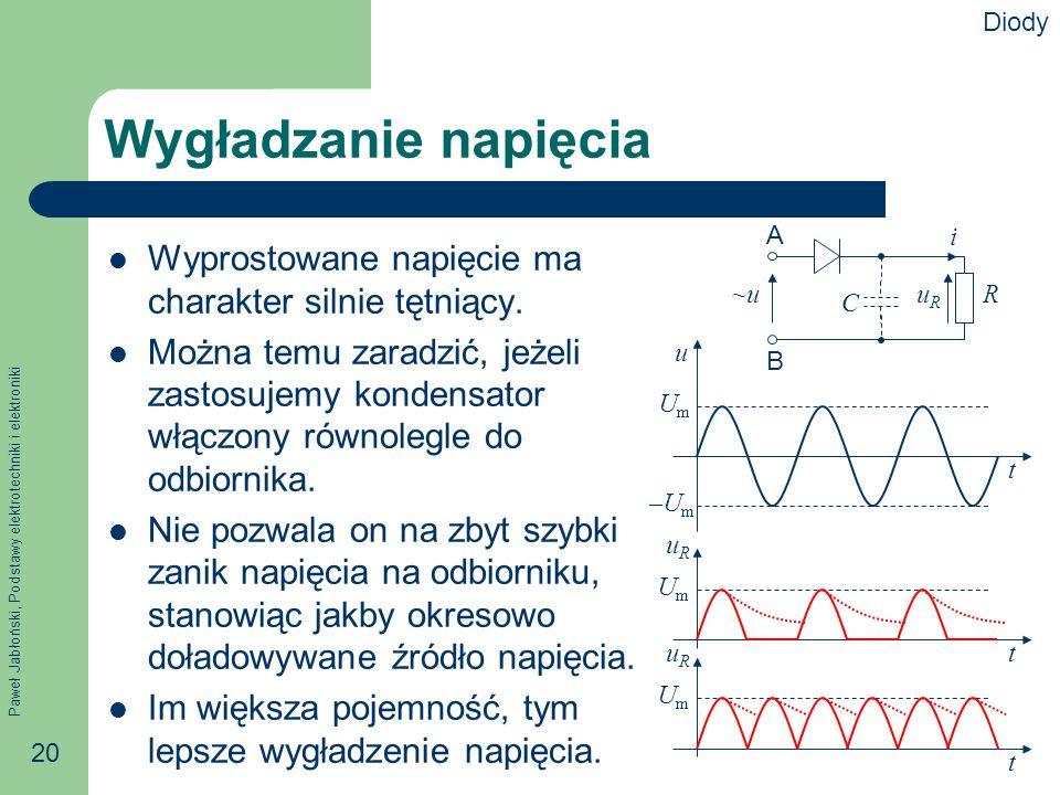 Paweł Jabłoński, Podstawy elektrotechniki i elektroniki 20 Wygładzanie napięcia Wyprostowane napięcie ma charakter silnie tętniący.