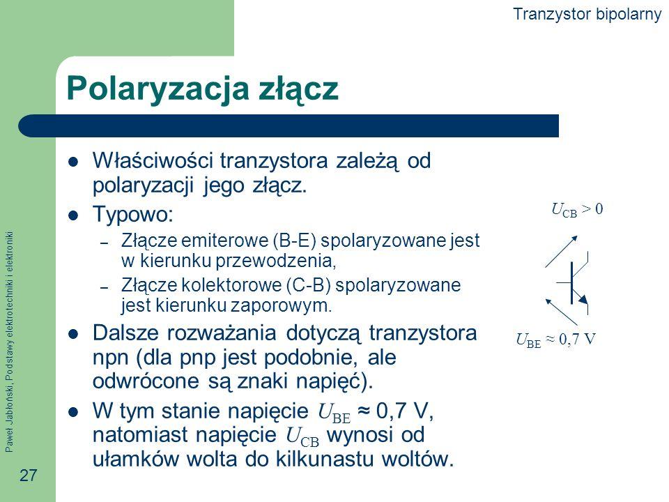 Paweł Jabłoński, Podstawy elektrotechniki i elektroniki 27 Polaryzacja złącz Właściwości tranzystora zależą od polaryzacji jego złącz.