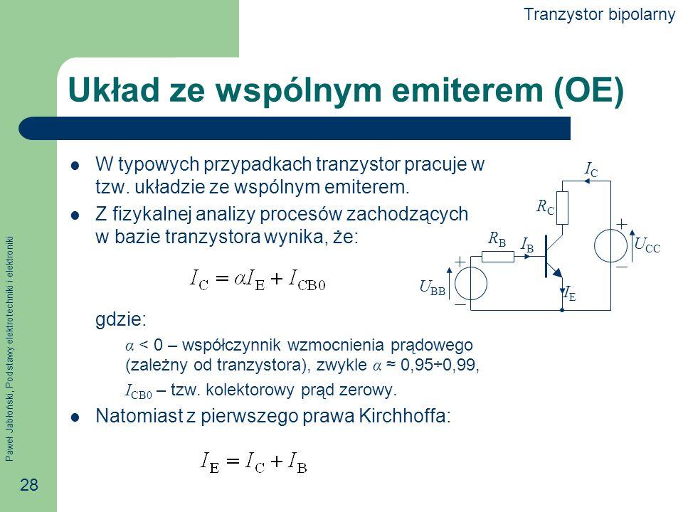 Paweł Jabłoński, Podstawy elektrotechniki i elektroniki 28 Układ ze wspólnym emiterem (OE) W typowych przypadkach tranzystor pracuje w tzw.
