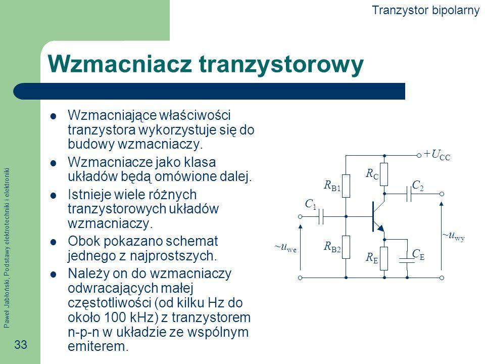 Paweł Jabłoński, Podstawy elektrotechniki i elektroniki 33 Wzmacniacz tranzystorowy Wzmacniające właściwości tranzystora wykorzystuje się do budowy wzmacniaczy.