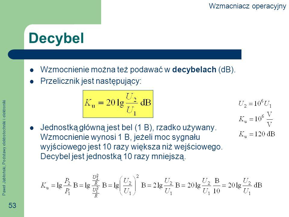 Paweł Jabłoński, Podstawy elektrotechniki i elektroniki 53 Decybel Wzmocnienie można też podawać w decybelach (dB).