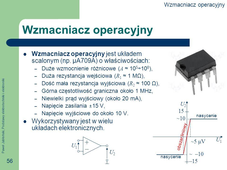 Paweł Jabłoński, Podstawy elektrotechniki i elektroniki 56 Wzmacniacz operacyjny Wzmacniacz operacyjny jest układem scalonym (np.