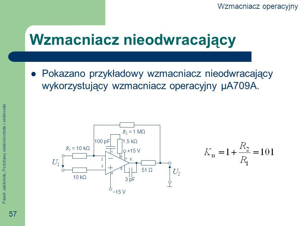Paweł Jabłoński, Podstawy elektrotechniki i elektroniki 57 Wzmacniacz nieodwracający Pokazano przykładowy wzmacniacz nieodwracający wykorzystujący wzmacniacz operacyjny μA709A.