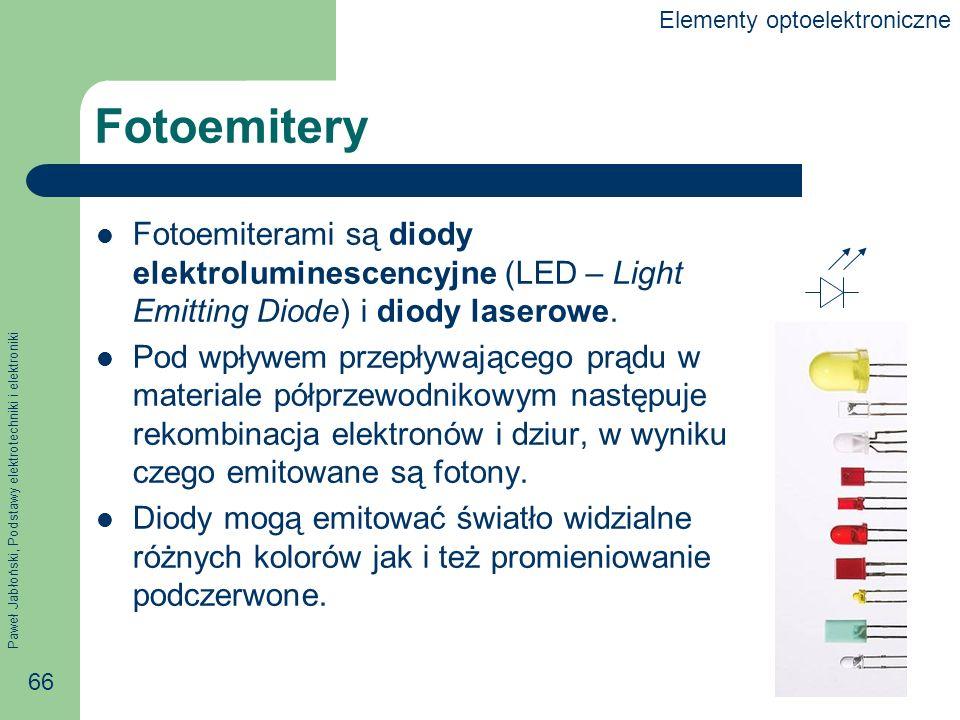 Paweł Jabłoński, Podstawy elektrotechniki i elektroniki 66 Fotoemitery Fotoemiterami są diody elektroluminescencyjne (LED – Light Emitting Diode) i diody laserowe.