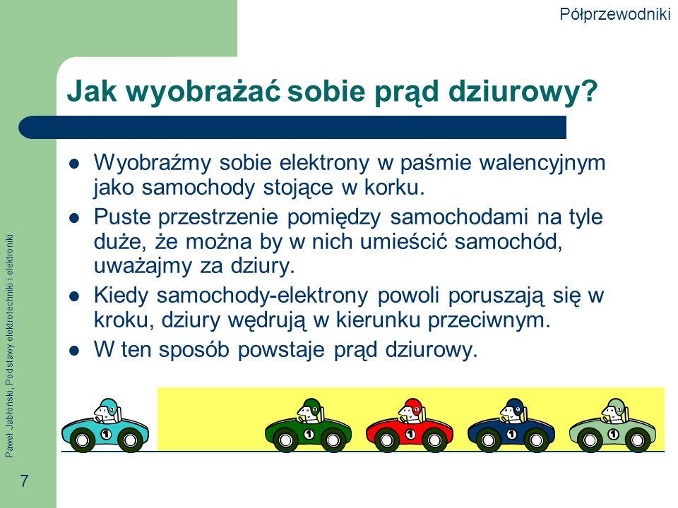 Paweł Jabłoński, Podstawy elektrotechniki i elektroniki 7 Jak wyobrażać sobie prąd dziurowy.