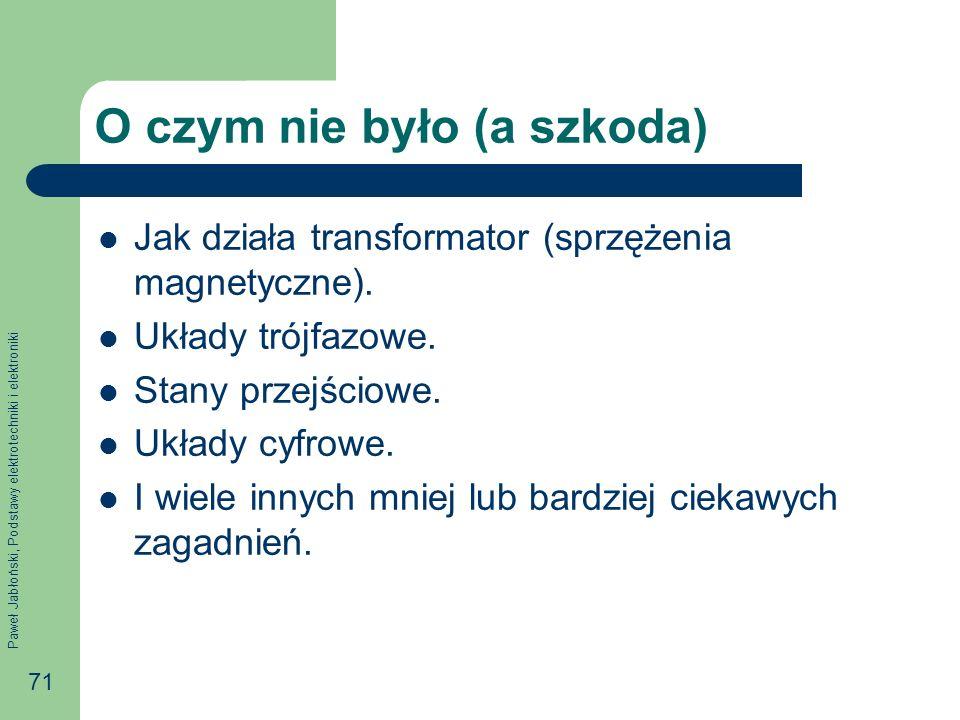 Paweł Jabłoński, Podstawy elektrotechniki i elektroniki 71 O czym nie było (a szkoda) Jak działa transformator (sprzężenia magnetyczne).